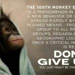 Be The 100th Monkey to impact for better world!