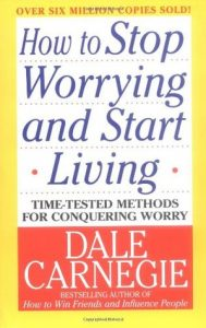 Dale Carnegie book How to stop worrying and start living